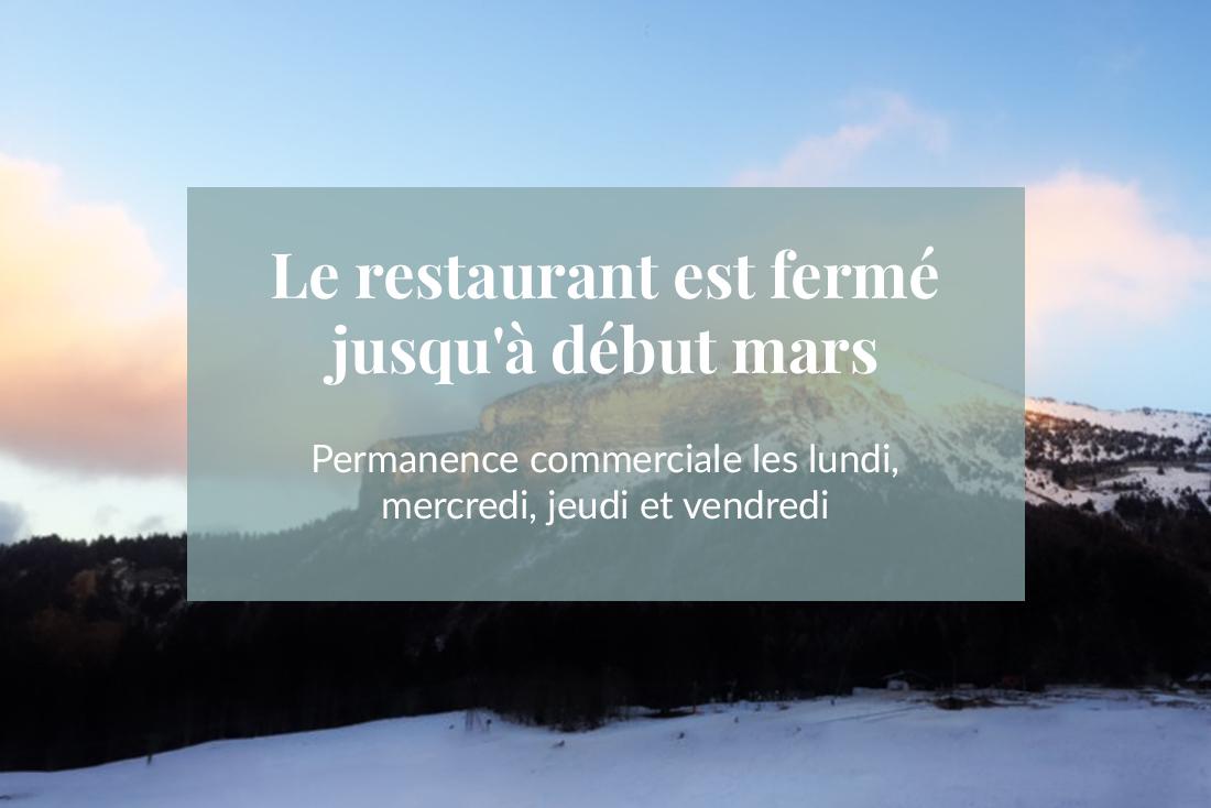 Le restaurant est fermé jusqu'à début mars - Permanence commerciale les lundi, mercredi, jeudi et vendredi